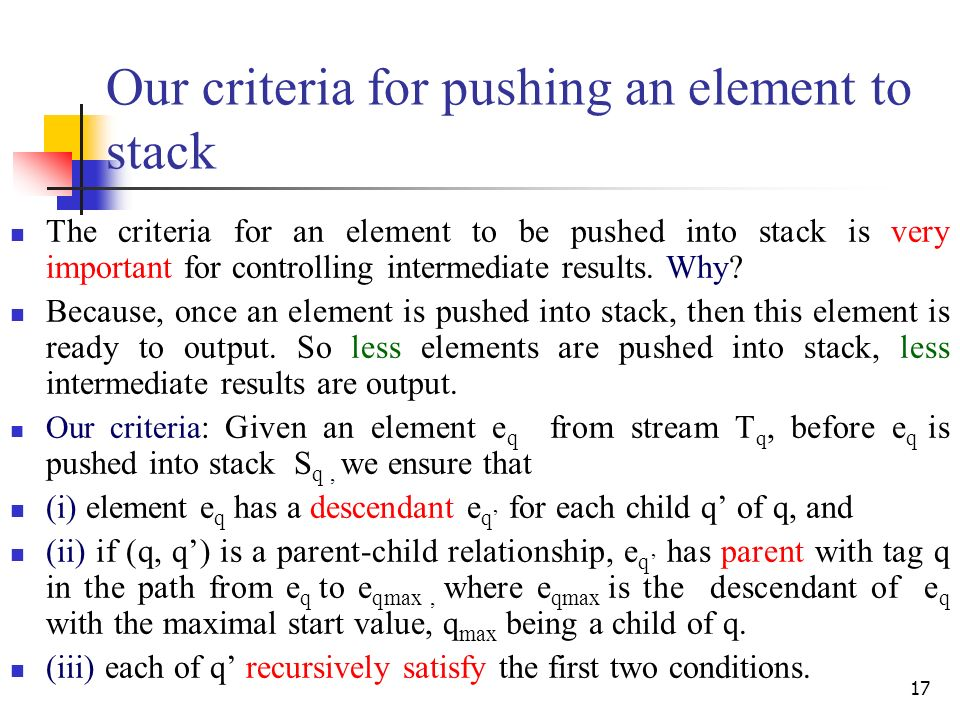17 Our criteria for pushing an element to stack The criteria for an element to be pushed into stack is very important for controlling intermediate results.