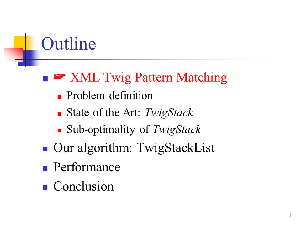 2 Outline XML Twig Pattern Matching Problem definition State of the Art: TwigStack Sub-optimality of TwigStack Our algorithm: TwigStackList Performance Conclusion