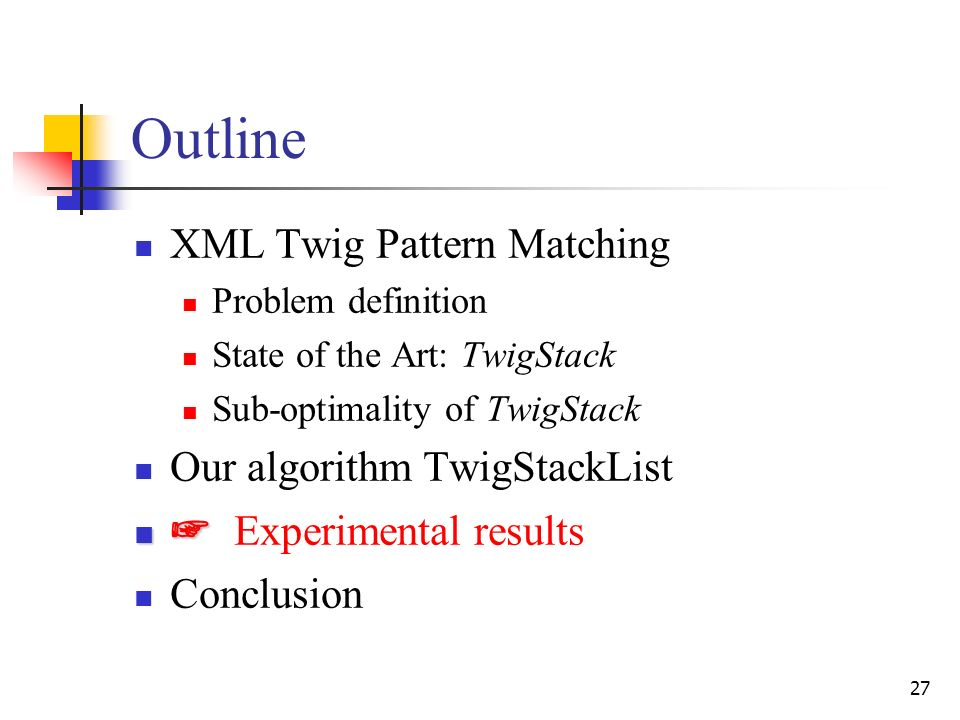 27 Outline XML Twig Pattern Matching Problem definition State of the Art: TwigStack Sub-optimality of TwigStack Our algorithm TwigStackList Experiment