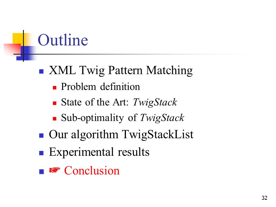 32 Outline XML Twig Pattern Matching Problem definition State of the Art: TwigStack Sub-optimality of TwigStack Our algorithm TwigStackList Experimental results Conclusion