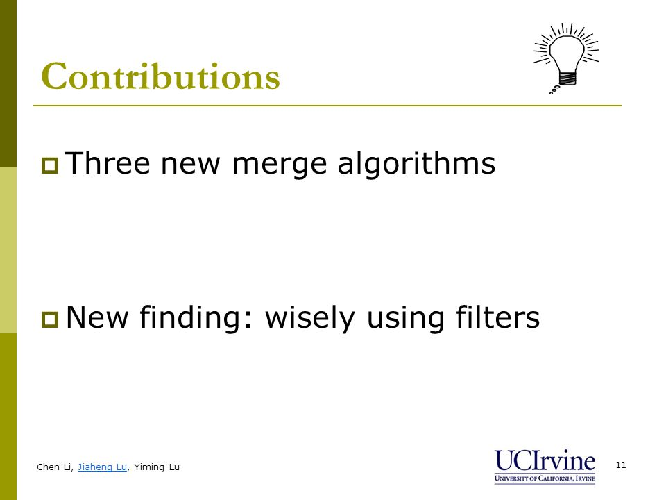 Chen Li, Jiaheng Lu, Yiming Lu 11 Contributions Three new merge algorithms New finding: wisely using filters