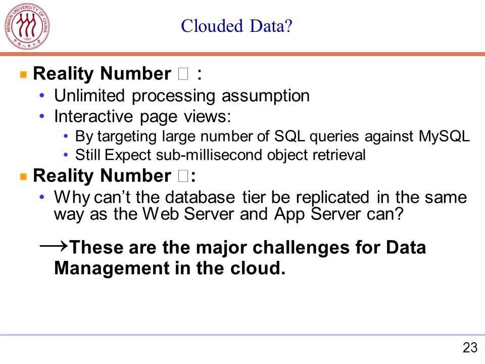 23 Clouded Data? Reality Number Unlimited processing assumption Interactive page views: By targeting large number of SQL queries against MySQL Still E