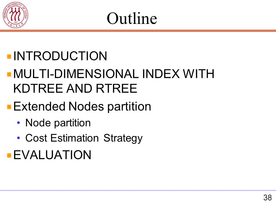 38 INTRODUCTION MULTI-DIMENSIONAL INDEX WITH KDTREE AND RTREE Extended Nodes partition Node partition Cost Estimation Strategy EVALUATION