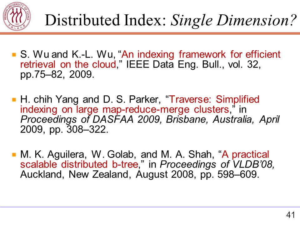 41 S. Wu and K.-L. Wu, An indexing framework for efficient retrieval on the cloud, IEEE Data Eng. Bull., vol. 32, pp.75–82, 2009. H. chih Yang and D.