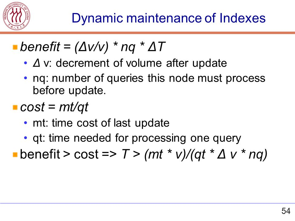 54 benefit = (Δv/v) * nq * ΔT Δ v: decrement of volume after update nq: number of queries this node must process before update. cost = mt/qt mt: time