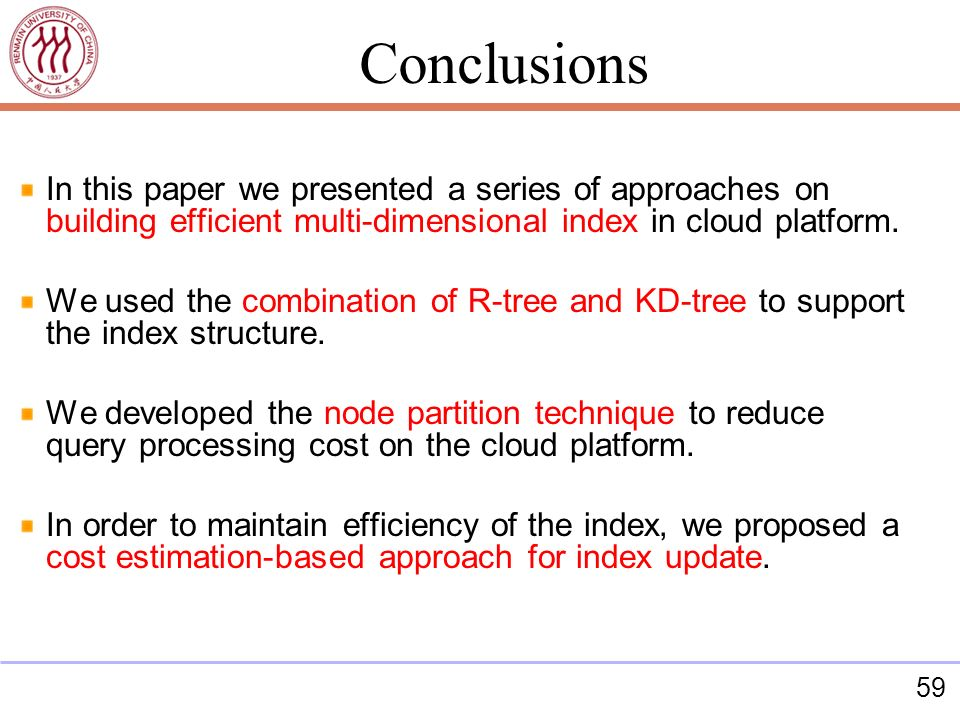 59 In this paper we presented a series of approaches on building efficient multi-dimensional index in cloud platform. We used the combination of R-tre