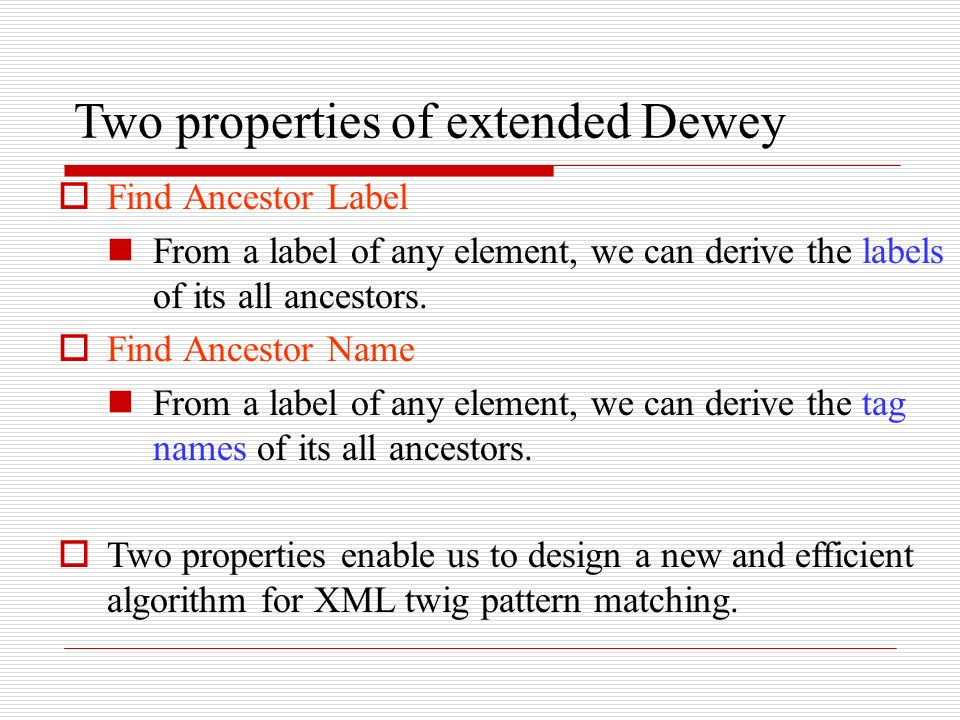 Two properties of extended Dewey Find Ancestor Label From a label of any element, we can derive the labels of its all ancestors.