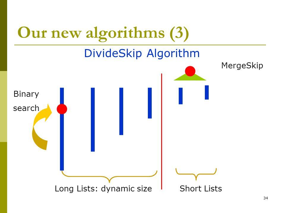 34 Our new algorithms (3) DivideSkip Algorithm Long Lists: dynamic sizeShort Lists Binary search MergeSkip