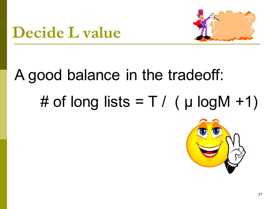 37 Decide L value A good balance in the tradeoff: # of long lists = T / ( μ logM +1)