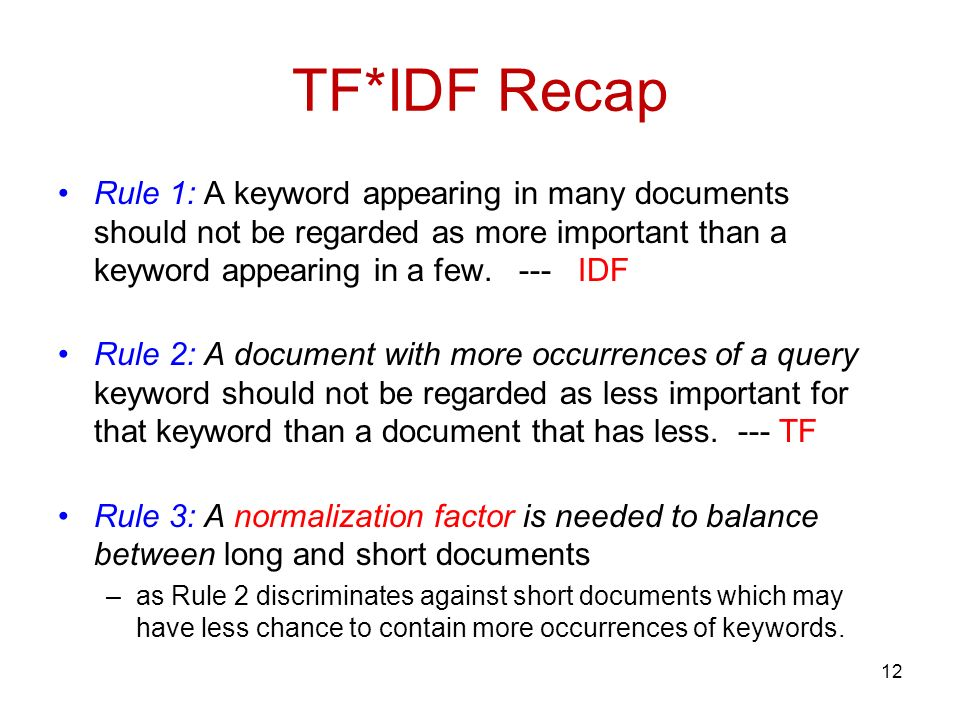 TF*IDF Recap Rule 1: A keyword appearing in many documents should not be regarded as more important than a keyword appearing in a few.