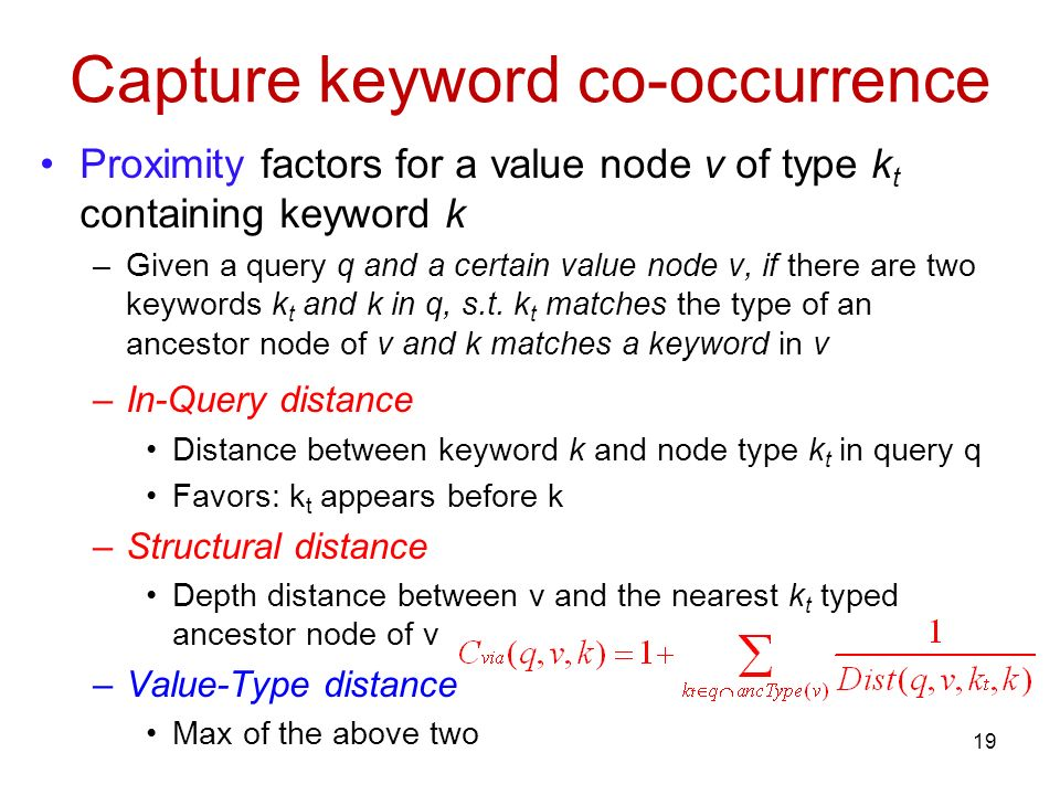 Capture keyword co-occurrence Proximity factors for a value node v of type k t containing keyword k –Given a query q and a certain value node v, if there are two keywords k t and k in q, s.t.