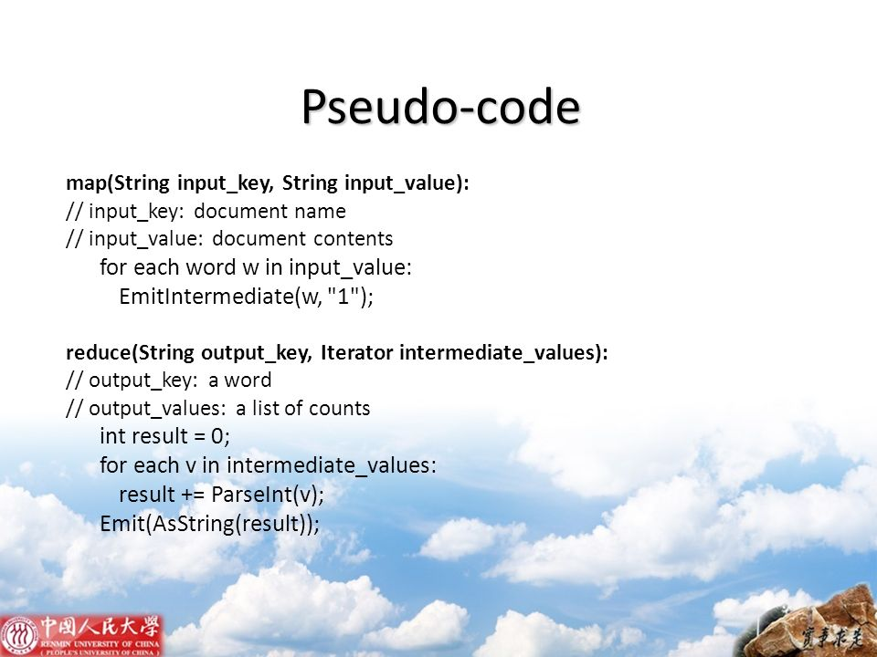 Pseudo-code map(String input_key, String input_value): // input_key: document name // input_value: document contents for each word w in input_value: E
