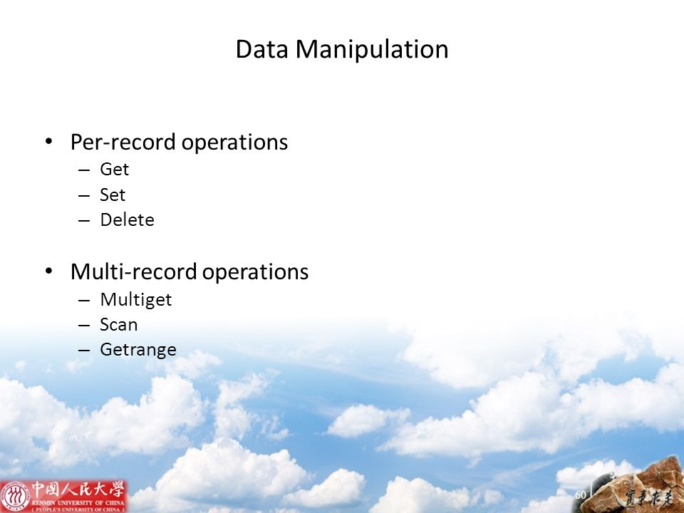 Data Manipulation Per-record operations – Get – Set – Delete Multi-record operations – Multiget – Scan – Getrange 60