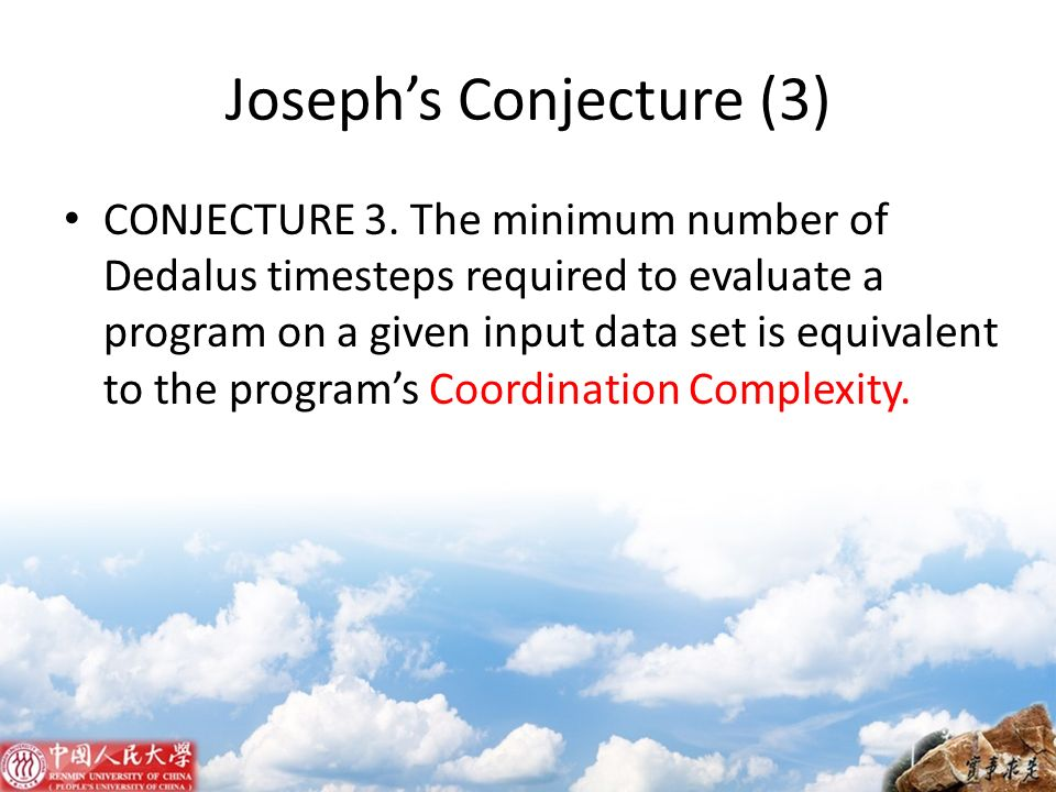 Josephs Conjecture (3) CONJECTURE 3. The minimum number of Dedalus timesteps required to evaluate a program on a given input data set is equivalent to