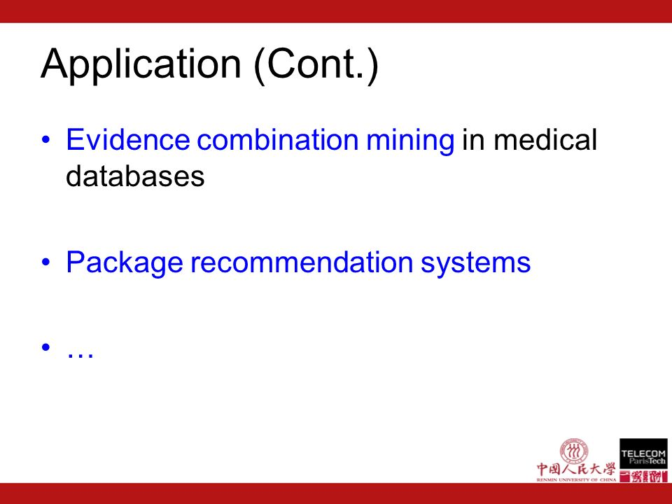 Application (Cont.) Evidence combination mining in medical databases Package recommendation systems …
