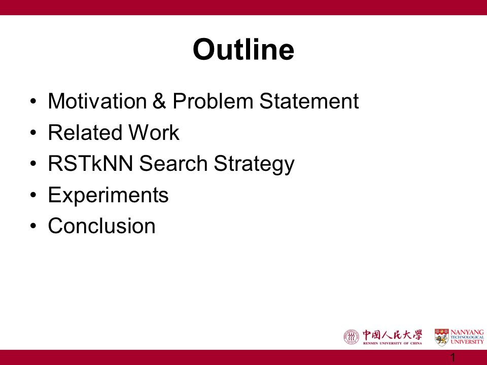 Outline Motivation & Problem Statement Related Work RSTkNN Search Strategy Experiments Conclusion 1