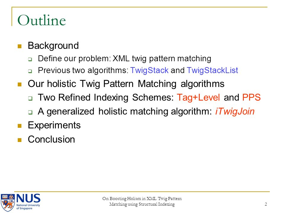 On Boosting Holism in XML Twig Pattern Matching using Structural Indexing 2 Outline Background Define our problem: XML twig pattern matching Previous two algorithms: TwigStack and TwigStackList Our holistic Twig Pattern Matching algorithms Two Refined Indexing Schemes: Tag+Level and PPS A generalized holistic matching algorithm: iTwigJoin Experiments Conclusion