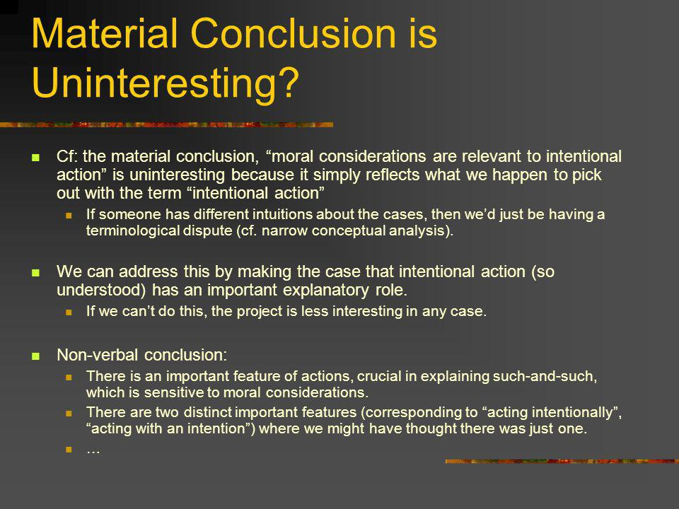 Material Conclusion is Uninteresting? Cf: the material conclusion, moral considerations are relevant to intentional action is uninteresting because it