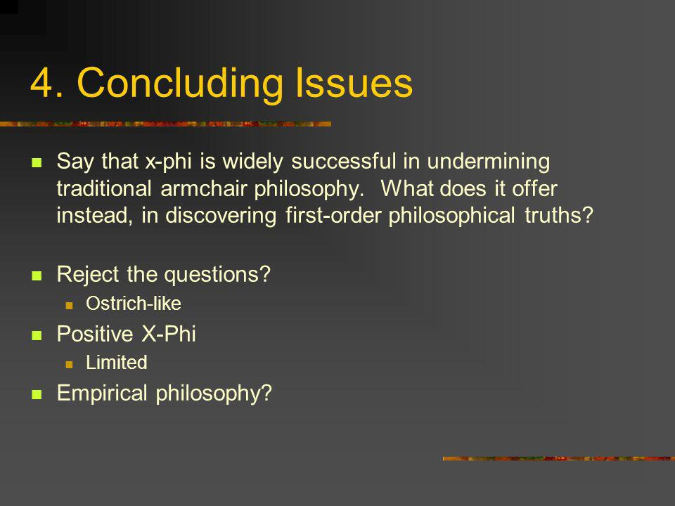 4. Concluding Issues Say that x-phi is widely successful in undermining traditional armchair philosophy. What does it offer instead, in discovering fi