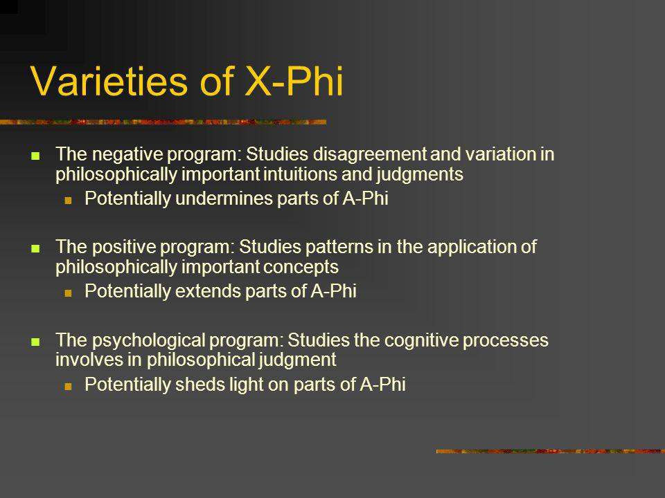 X-Phi as an Enhancement for A- Phi I see X-Phi as a very useful tool for enhancing and sharpening existing philosophical methods Alongside other tools -- e.g.