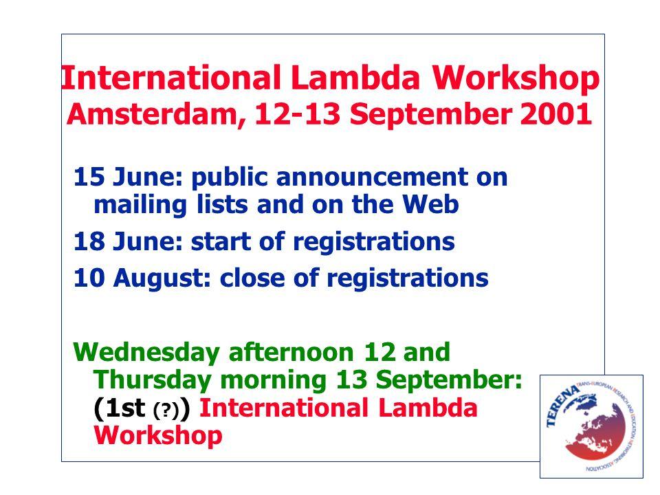 International Lambda Workshop Amsterdam, 12-13 September 2001 Watch this space: www.terena.nl