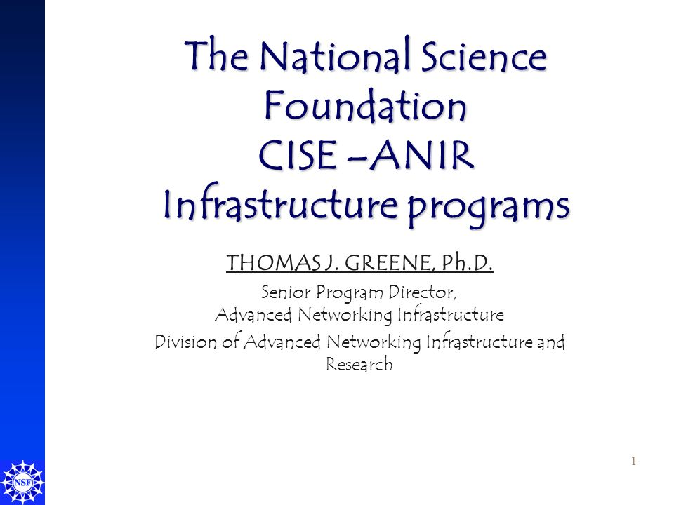 1 The National Science Foundation CISE –ANIR Infrastructure programs THOMAS J.