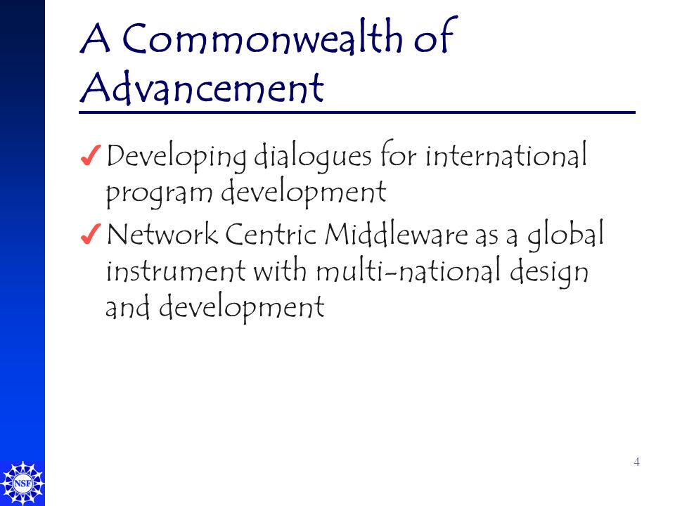 4 A Commonwealth of Advancement 4 Developing dialogues for international program development 4 Network Centric Middleware as a global instrument with multi-national design and development