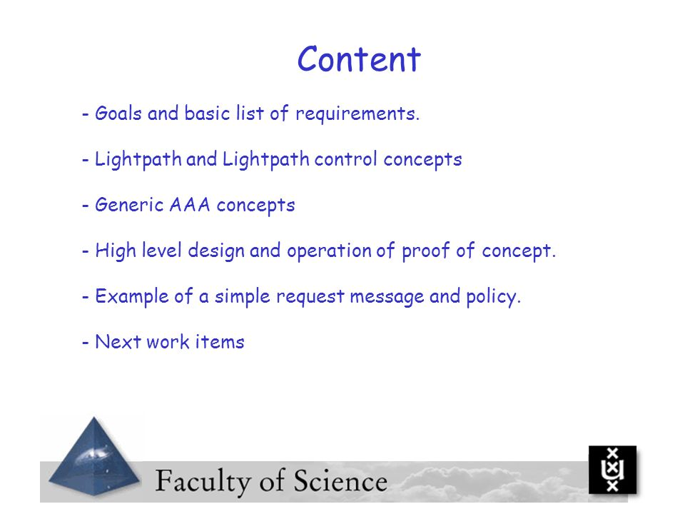 Content - Goals and basic list of requirements. - Lightpath and Lightpath control concepts - Generic AAA concepts - High level design and operation of