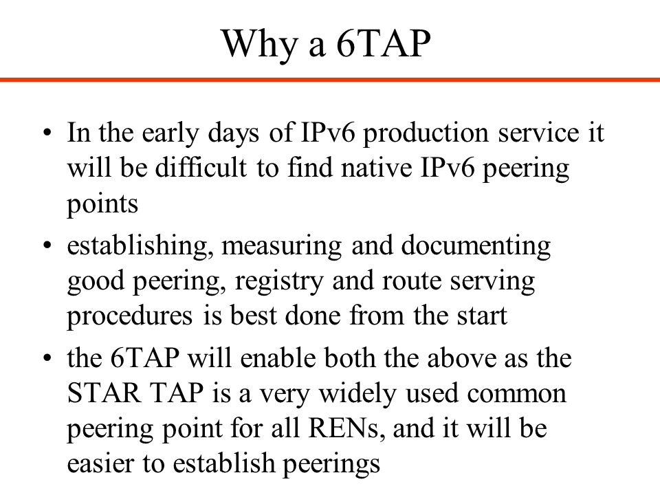 Why a 6TAP In the early days of IPv6 production service it will be difficult to find native IPv6 peering points establishing, measuring and documentin