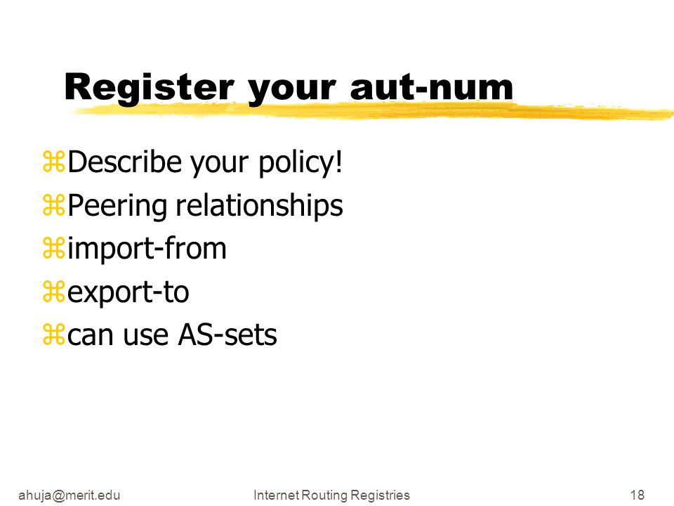 Routing Registries18 Register your aut-num zDescribe your policy.
