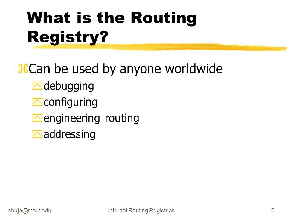 ahuja@merit.eduInternet Routing Registries14 Querying the Database zwhois -h whois.radb.net AS237 zwhois -h whois.radb.net MAINT-AS237 zwhois -h whois.radb.net 198.108.60.0