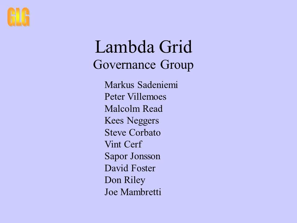 Lambda Grid Governance Group Markus Sadeniemi Peter Villemoes Malcolm Read Kees Neggers Steve Corbato Vint Cerf Sapor Jonsson David Foster Don Riley J