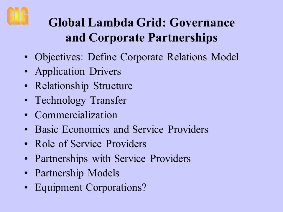 Global Lambda Grid: Governance and Constituencies Objectives: Define Constituencies Very Specialized and Limited Specialized General Universal Questions of Access