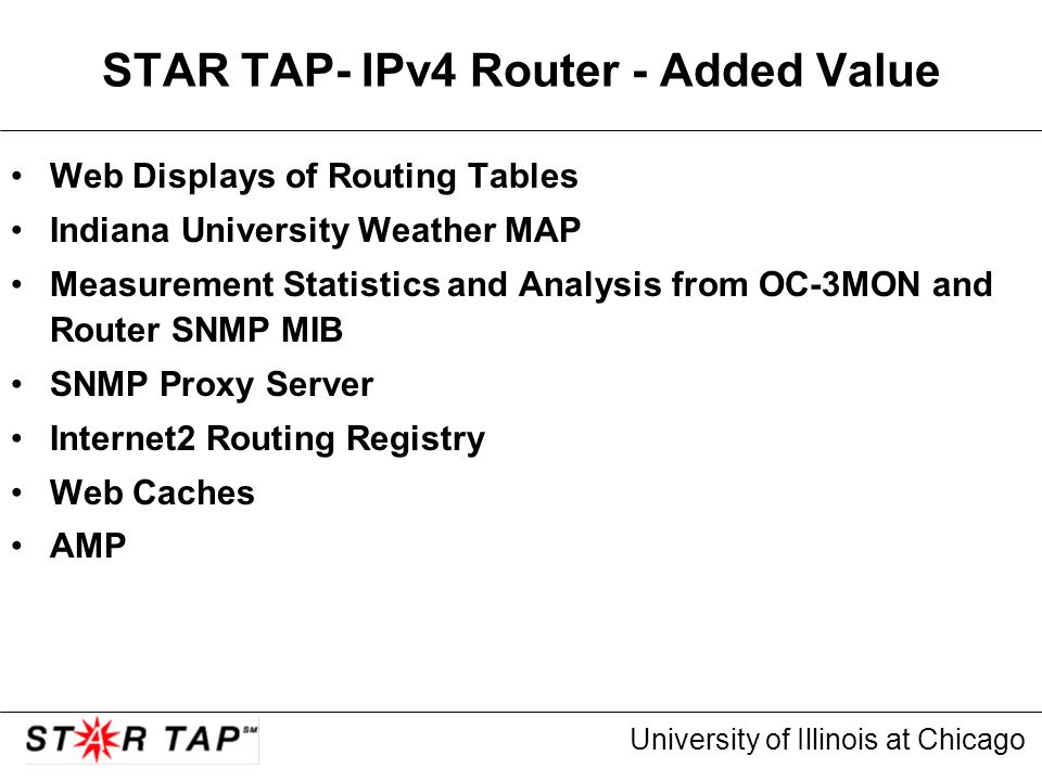 University of Illinois at Chicago STAR TAP- IPv4 Router - Added Value Web Displays of Routing Tables Indiana University Weather MAP Measurement Statis