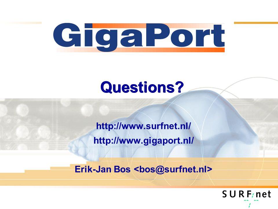 Questions http://www.surfnet.nl/ http://www.gigaport.nl/ Erik-Jan Bos