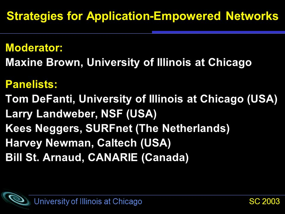 University of Illinois at Chicago SC 2003 Strategies for Application-Empowered Networks E-science is data-intensive science.
