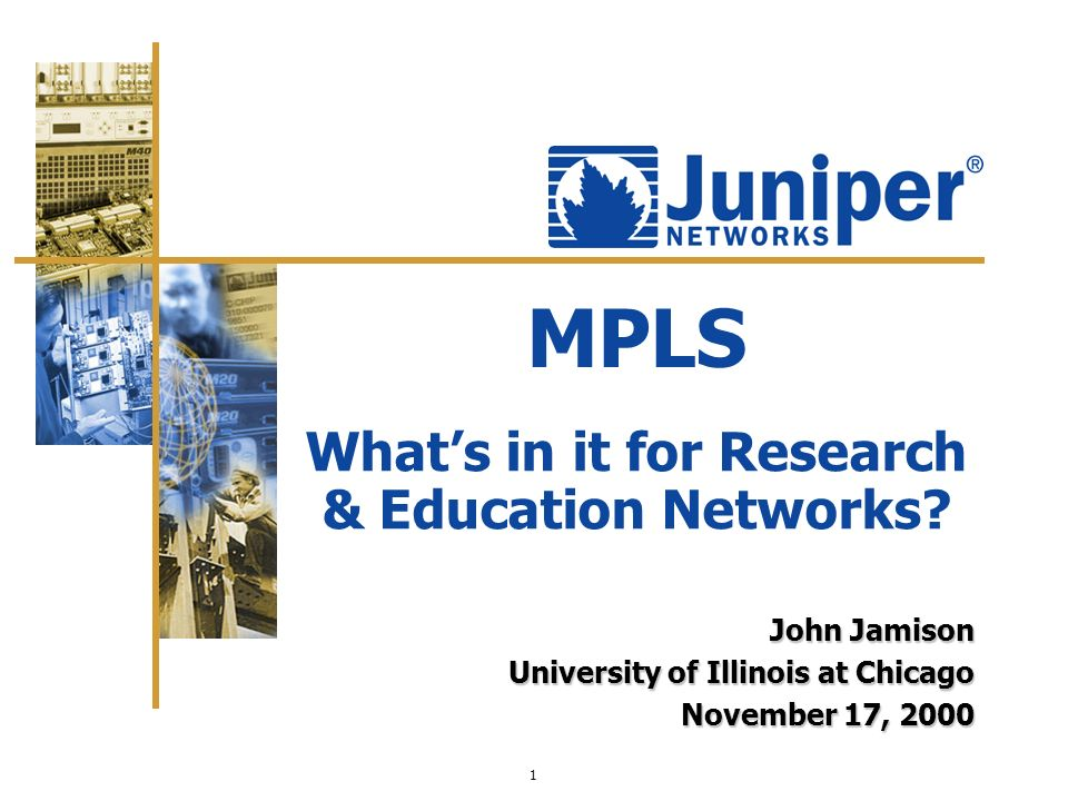 1 MPLS John Jamison University of Illinois at Chicago November 17, 2000 Whats in it for Research & Education Networks?