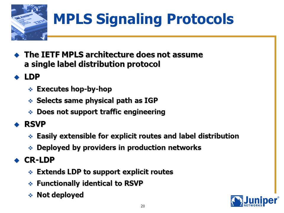 20 MPLS Signaling Protocols The IETF MPLS architecture does not assume a single label distribution protocol The IETF MPLS architecture does not assume