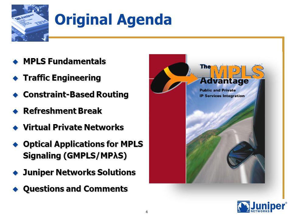 4 Original Agenda MPLS Fundamentals MPLS Fundamentals Traffic Engineering Traffic Engineering Constraint-Based Routing Constraint-Based Routing Refres