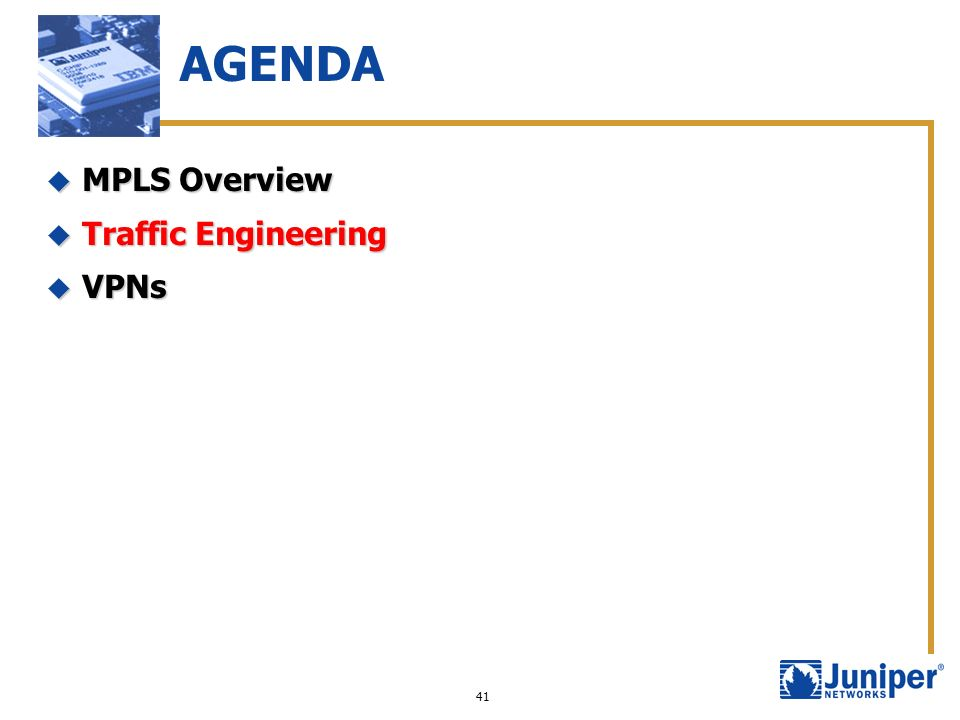 41 AGENDA MPLS Overview MPLS Overview Traffic Engineering Traffic Engineering VPNs VPNs
