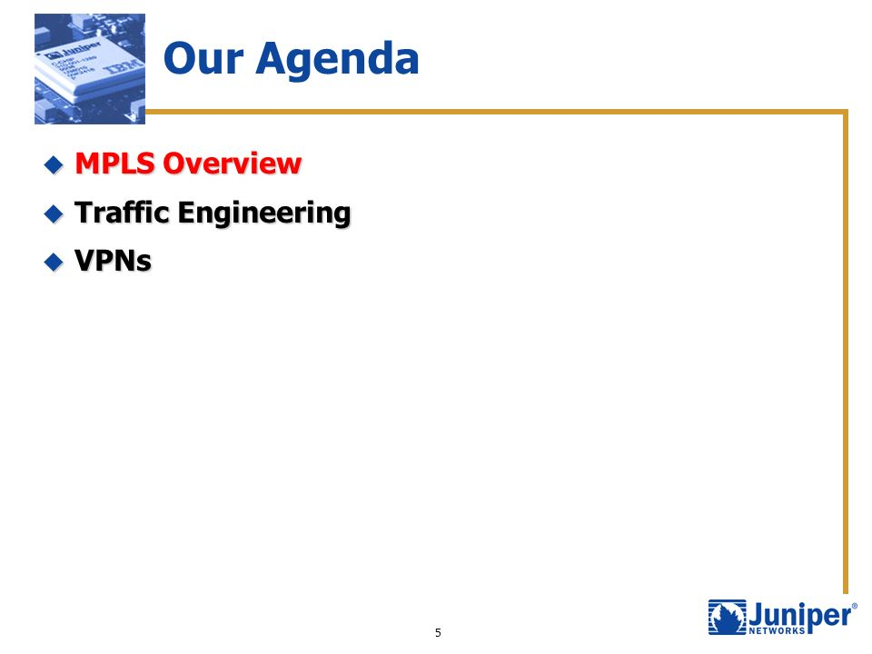 5 Our Agenda MPLS Overview MPLS Overview Traffic Engineering Traffic Engineering VPNs VPNs