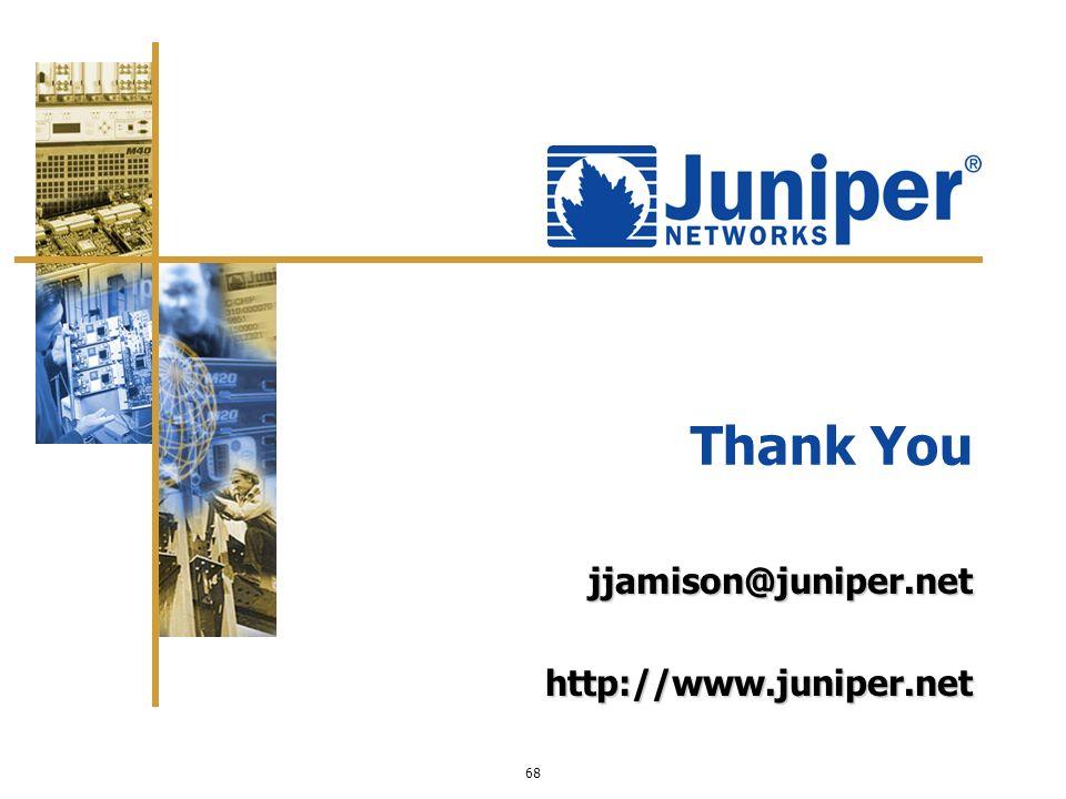 68 Thank You jjamison@juniper.nethttp://www.juniper.net