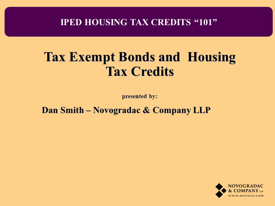 Tax Exempt Bonds and Housing Tax Credits IPED: Housing Tax Credits 101 Glossary Bond Counsel: Attorney representing the bond issuer and bondholders.