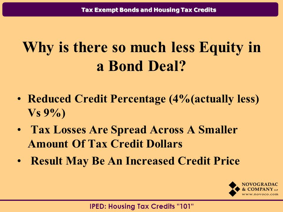 Tax Exempt Bonds and Housing Tax Credits IPED: Housing Tax Credits 101 Why is there so much less Equity in a Bond Deal.