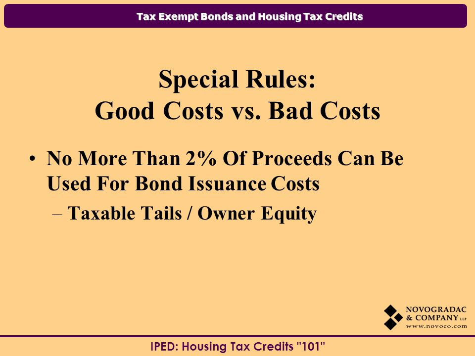 Tax Exempt Bonds and Housing Tax Credits IPED: Housing Tax Credits 101 Special Rules: Good Costs vs.