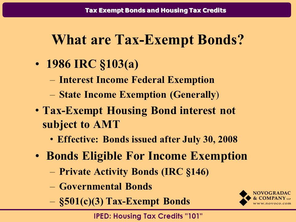 Tax Exempt Bonds and Housing Tax Credits IPED: Housing Tax Credits 101 What are Tax-Exempt Bonds.