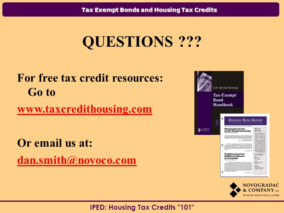 Tax Exempt Bonds and Housing Tax Credits IPED: Housing Tax Credits 101 QUESTIONS .