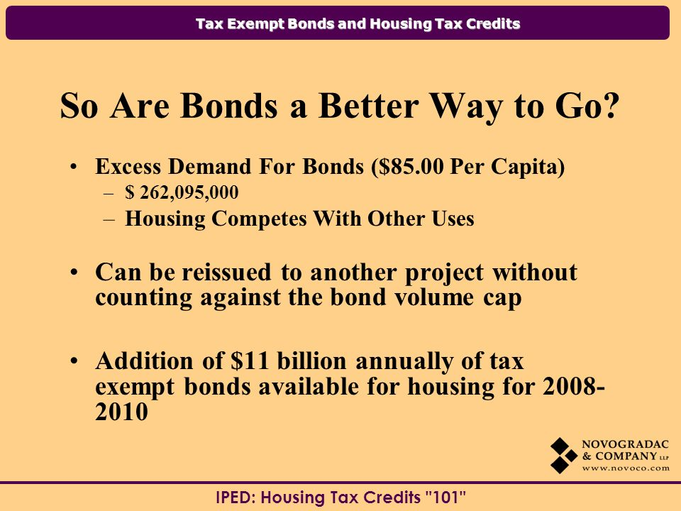 Tax Exempt Bonds and Housing Tax Credits IPED: Housing Tax Credits 101 So Are Bonds a Better Way to Go.
