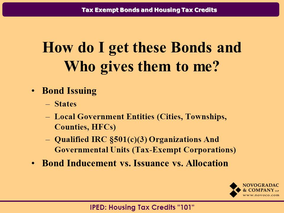 Tax Exempt Bonds and Housing Tax Credits IPED: Housing Tax Credits 101 How do I get these Bonds and Who gives them to me.