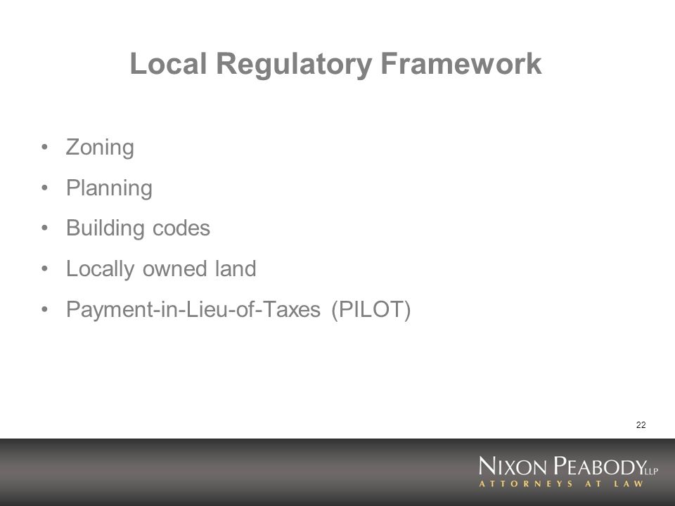 22 Local Regulatory Framework Zoning Planning Building codes Locally owned land Payment-in-Lieu-of-Taxes (PILOT)